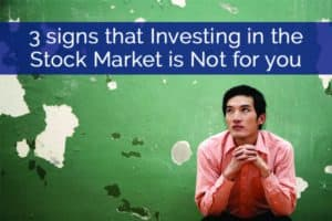 3 Signs That Investing in the Stock Market is Not for You