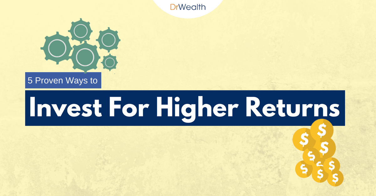 5 Proven Ways To Invest For Higher Returns
