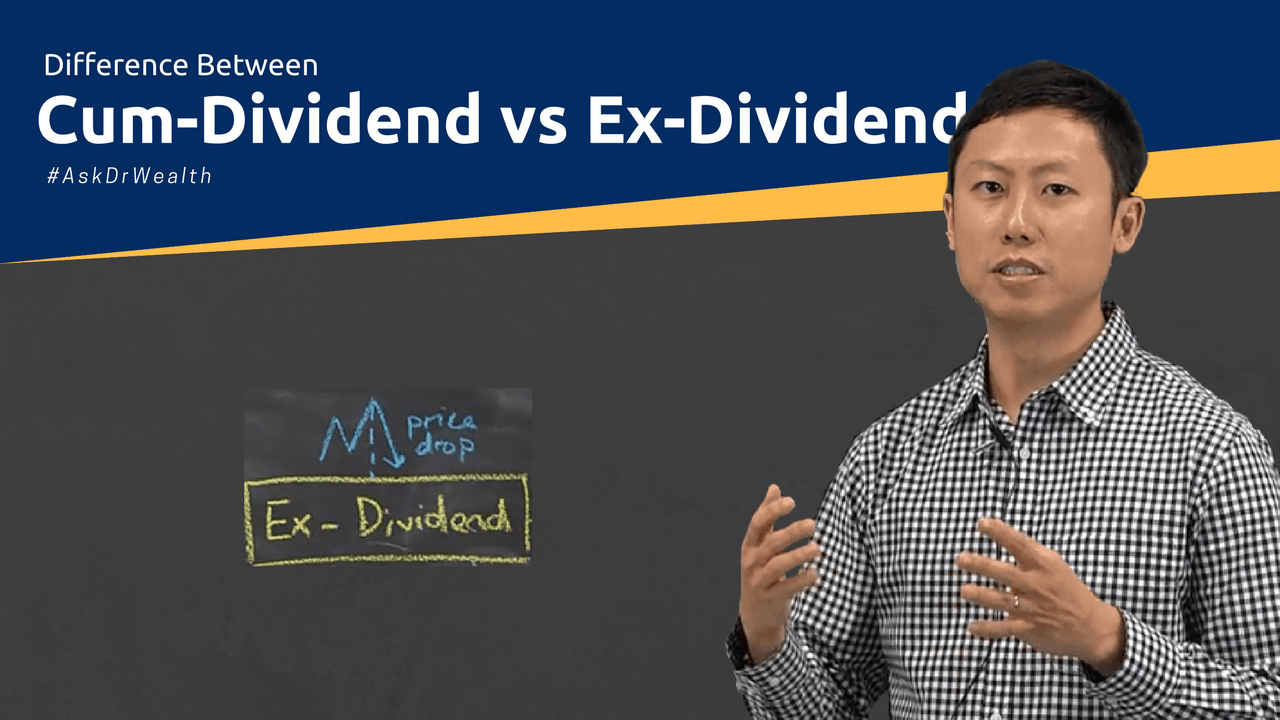 [#AskDrWealth] What's the Difference Between Cum Dividend & Ex Dividend