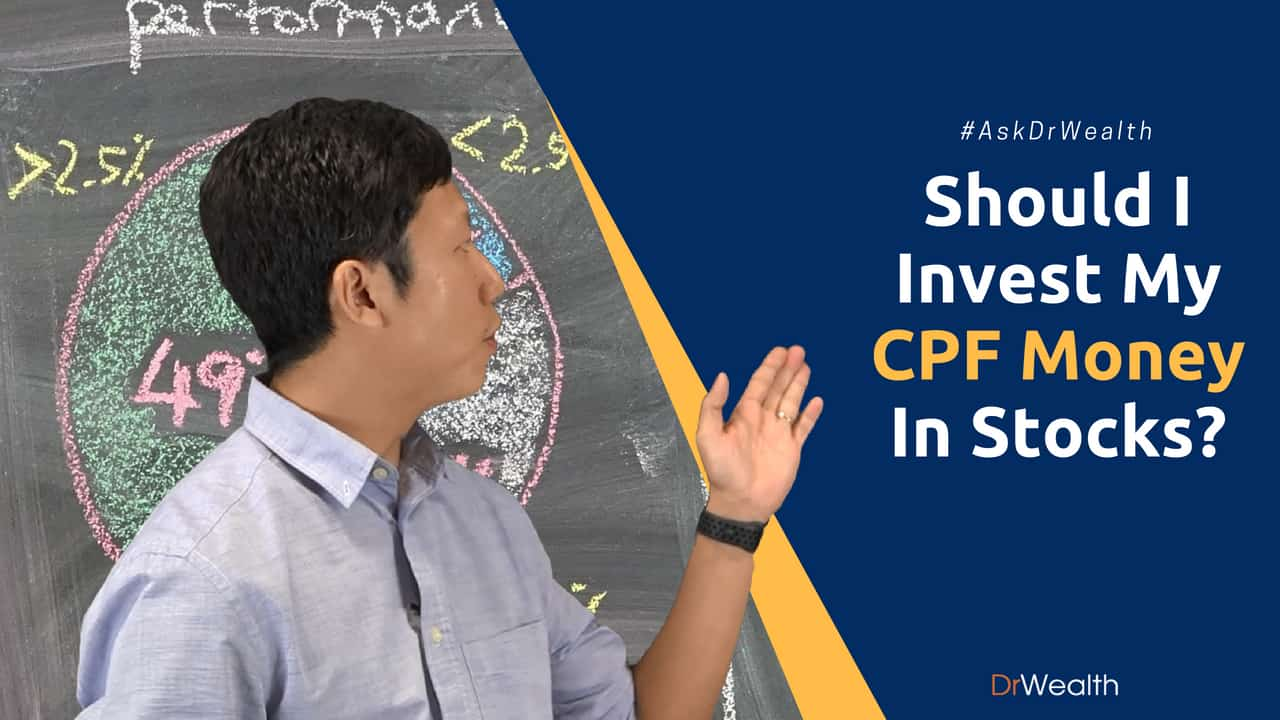 [#AskDrWealth] Should I Invest My CPF Money in Stocks?