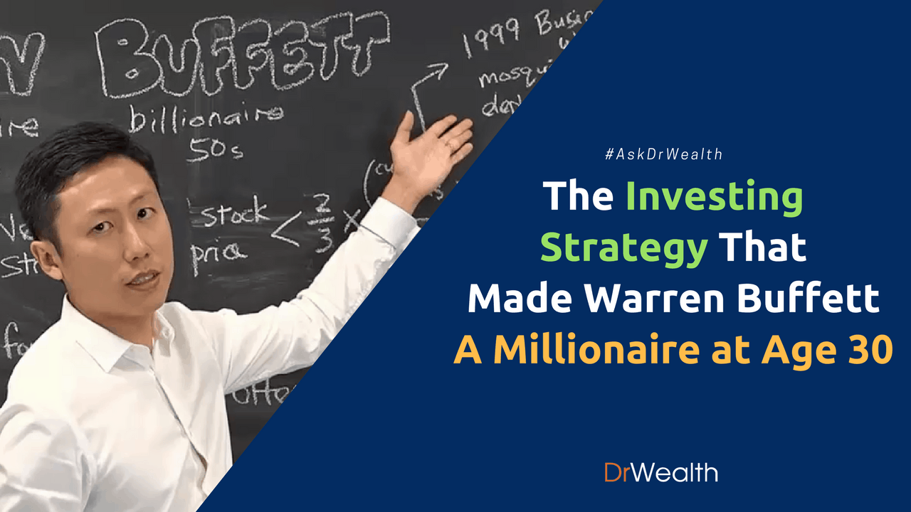 [#AskDrWealth] The Investing Strategy that Made Warren Buffett a Millionaire at Age 30