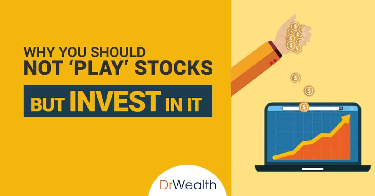 Why You Should Not 'Play' Stocks But Invest In It