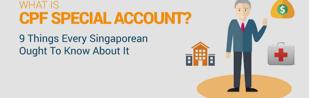 What Is CPF Special Account? 9 Things Every Singaporean Ought To Know About It