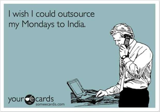 i-wish-i-could-outsource-my-mondays-to-india